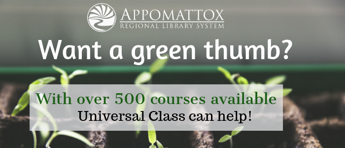 "plants growing in the background with the words ""want a green thumb? With over 500 courses Universal Class can help"". The library's logo is just above the words"