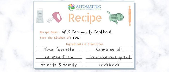 white marble background with a white recipe card on it. The recipe card has a cheese grater, a handheld electric mixer, an oven mit, and a rolling pin. Then in black lettering the library asks for people to submit their favorite recipes from friends and family