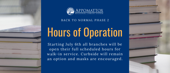 """stack of books in the background with a blue box in the forefront with the ARLS logo and the words """"Back to Normal Phase 2 Hours of Operation Starting July 6 all branches will be open their full scheduled hours for walk in service. Curbside will remain an option and masks are encouraged."""